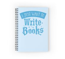 I just want to write books Spiral Notebook