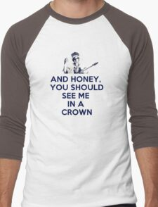 And Honey, You Should See Me In A Crown Men's Baseball ¾ T-Shirt