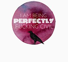 I am being perfectly fxcking civil T-Shirt
