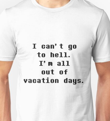 I Can't Go To Hell I'm All Out Of Vacation Days - Undertale Unisex T-Shirt