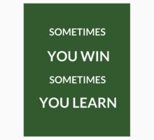 ~SOMETIMES YOU WIN, SOMETIMES YOU LEARN ~ Kids Tee