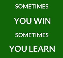 ~SOMETIMES YOU WIN, SOMETIMES YOU LEARN ~ by IdeasForArtists
