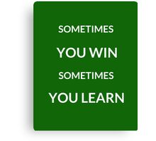 ~SOMETIMES YOU WIN, SOMETIMES YOU LEARN ~ Canvas Print
