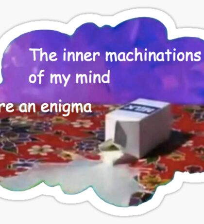 The Machinations of My mind are an Enigma Sticker