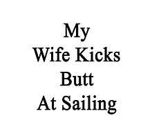 My Wife Kicks Butt At Sailing  Photographic Print