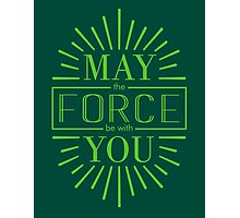May the Force be with you! (5) Photographic Print