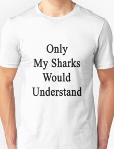 Only My Sharks Would Understand  T-Shirt