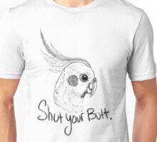 Cockatiel Shut Your Butt Unisex T-Shirt