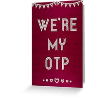 We're My OTP Valentine's Day Card Greeting Card