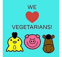we love vegetarians Photographic Print