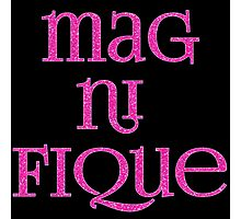 Magnifique! In Sparkly Faux Glitter Pink Text Photographic Print