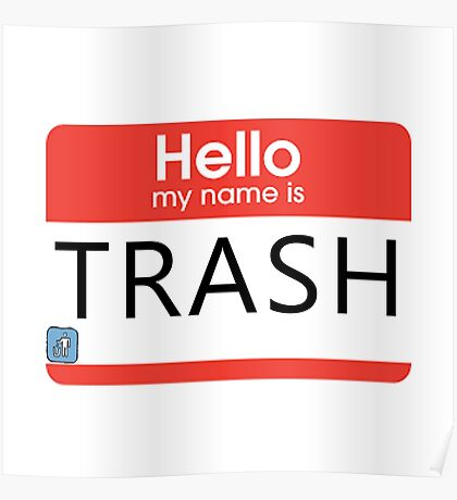"""""""Hello My Name is Trash"""" Design Poster"""