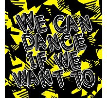 We can dance if we want to Photographic Print