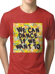 We can dance if we want to #2 Tri-blend T-Shirt