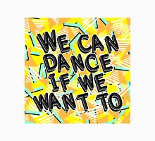 We can dance if we want to #2 Classic T-Shirt