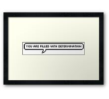 You are filled with determination! Framed Print