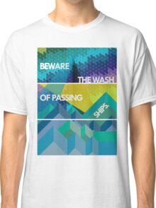 Beware The Wash of Passing Ships Classic T-Shirt