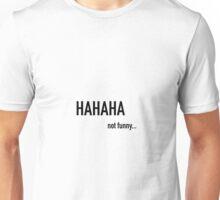 HAHAHA Not funny... Unisex T-Shirt