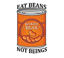 Eat Beans Not Beings Photographic Print