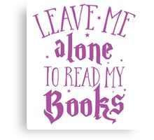 Leave me alone to read my books Canvas Print