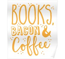 Books, Bacon and coffee Poster