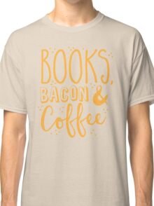 Books, Bacon and coffee Classic T-Shirt