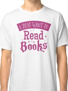 I just want to read books Classic T-Shirt