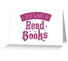 I just want to read books Greeting Card