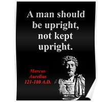 A Man Should Be Upright - Marcus Aurelius Poster