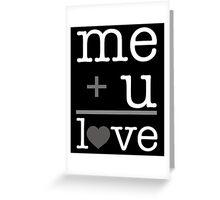 Me + u = love V.1.2 Greeting Card