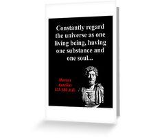Constantly Regard The Universe - Marcus Aurelius Greeting Card