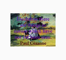 Doubtless There Are Things In Nature - Paul Cezanne Unisex T-Shirt