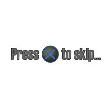 Press X to skip... by GRONNY