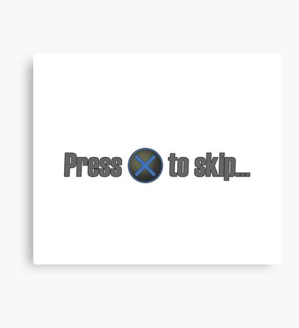 Press X to skip... Canvas Print