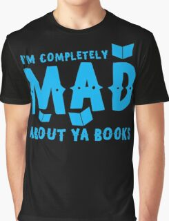 I'm completely MAD about YA (Young Adult) Books! Graphic T-Shirt