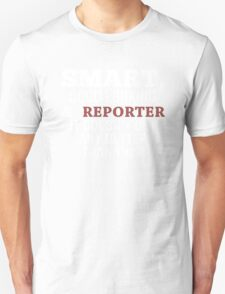 Smart, Good Looking & Reporter It Doesn't Get Any Better Than This! - Tshirts & Hoodies T-Shirt