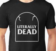 Literally Dead Unisex T-Shirt