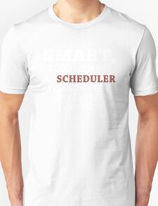 Smart, Good Looking & Scheduler It Doesn't Get Any Better Than This! - Tshirts & Hoodies T-Shirt