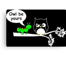 Owl be yours Canvas Print
