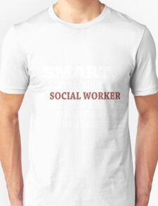 Smart, Good Looking & Social Worker It Doesn't Get Any Better Than This! - Tshirts & Hoodies T-Shirt
