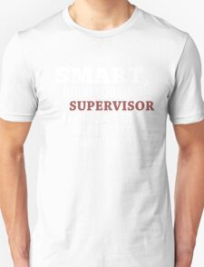 Smart, Good Looking & Supervisor It Doesn't Get Any Better Than This! - Tshirts & Hoodies T-Shirt
