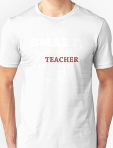 Smart, Good Looking & Teacher It Doesn't Get Any Better Than This! - Tshirts & Hoodies T-Shirt