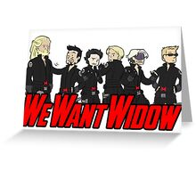 We Want Widow Greeting Card