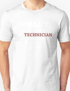 Smart, Good Looking & Technician It Doesn't Get Any Better Than This! - Tshirts & Hoodies T-Shirt