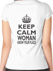 KEEP CALM, WOMAN, KNOW YOUR PLACE! Women's Fitted Scoop T-Shirt