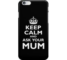 KEEP CALM, AND ASK YOUR MUM, White on Black iPhone Case/Skin