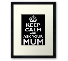 KEEP CALM, AND ASK YOUR MUM, White on Black Framed Print