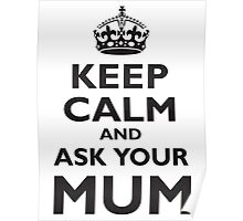KEEP CALM, AND ASK YOUR MUM, Mother, Mom, Mummy, Ma, Black Poster