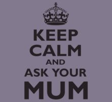 KEEP CALM, AND ASK YOUR MUM, Mother, Mom, Mummy, Ma, Black Kids Tee
