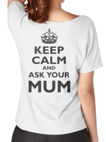 KEEP CALM, AND ASK YOUR MUM, Mother, Mom, Mummy, Ma, Black Women's Relaxed Fit T-Shirt